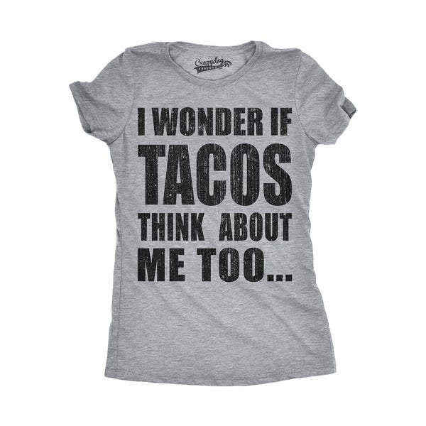 86ac52391 Shop Womens I Wonder If Tacos Think About Me Too T shirt - On Sale - Free  Shipping On Orders Over $45 - Overstock - 18654992