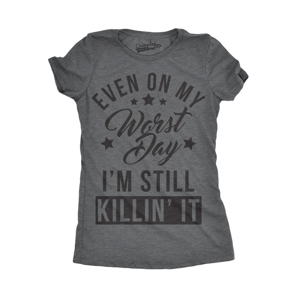 Womens On My Worst Still Killin It Funny T shirt