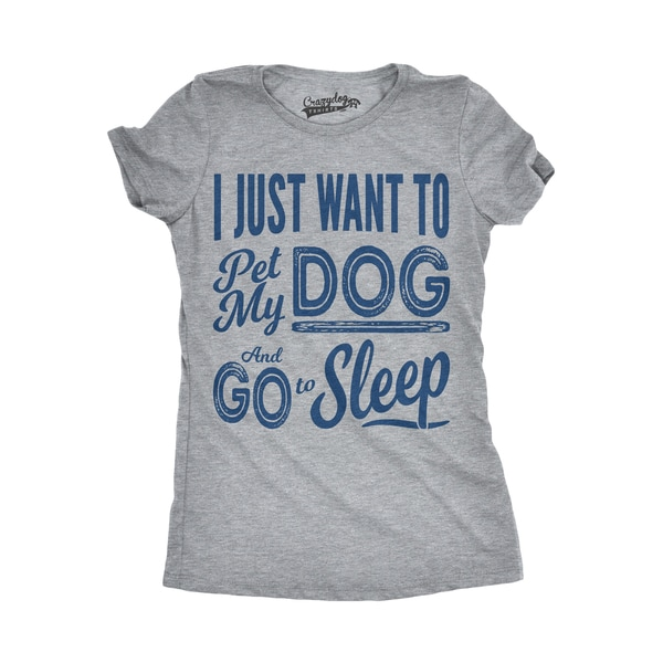 Womens I Just Want To Pet My Dog and Go To Sleep T shirt