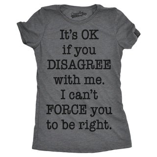 Womens Its OK To Disagree Cant Force You To Be Right Funny Im Right T shirt