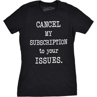 Womens Cancel My Subscription To Your Issues T shirt
