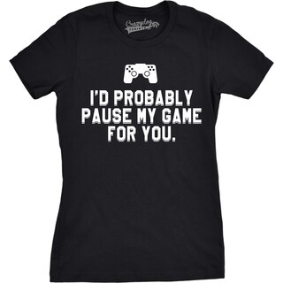 Womens Id Probably Pause My Game For You Nerdy Video Gaming T shirt