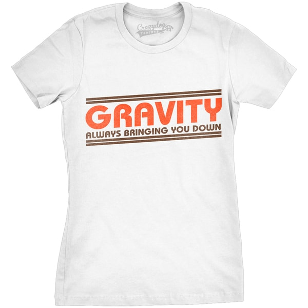 e596be8e Shop Womens Gravity Always Bringing You Down Tee - Free Shipping On Orders  Over $45 - Overstock - 18655765