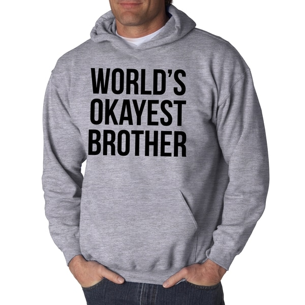 77194171b4 Shop Mens Worlds Okayest Brother Sweatshirt Funny Shirts Big Brother Sister  Gift Hoodie - Free Shipping On Orders Over $45 - Overstock - 18946493