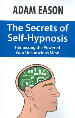 The Secrets of Self Hypnosis: Harnessing the Power of the Unconscious Mind (Paperback)