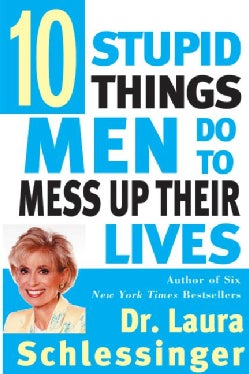 Ten Stupid Things Men Do to Mess Up Their Lives (Paperback)