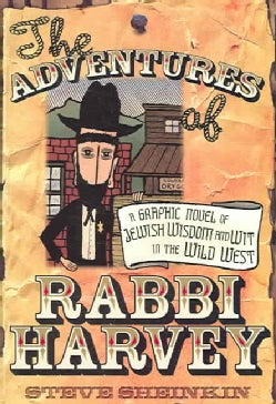The Adventures of Rabbi Harvey: A Graphic Novel of Jewish Wisdom And Wit in the Wild West (Paperback)