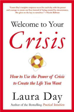 Welcome to Your Crisis: How to Use the Power of Crisis to Create the Life You Want (Paperback)