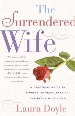 The Surrendered Wife: A Practical Guide for Finding Intimacy, Passion, and Peace With a Man (Paperback)