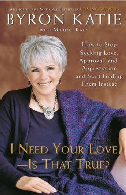 I Need Your Love - Is That True?: How to Stop Seeking Love, Approval, And Appreciation And Start Finding Them Ins... (Paperback)