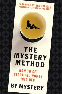 The Mystery Method: How to Get Beautiful Women into Bed (Hardcover)
