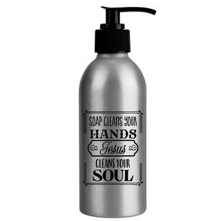 Aluminum Soap Dispenser - Soap cleans your hands Jesus cleans your soul - Holds 8 ounces of Soap