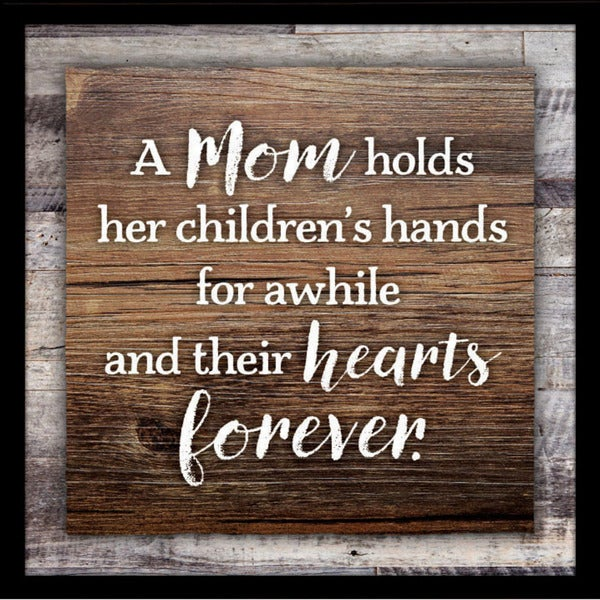 """A Mom holds her child's hands for awhile, and their hearts forever Wood Plaque with Easel - 7.5"""" x 7.5"""""""