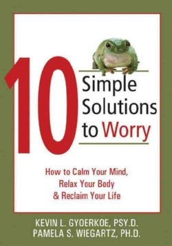 10 Simple Solutions to Worry: How to Calm Your Mind, Relax Your Body & Reclaim Your Life (Paperback)