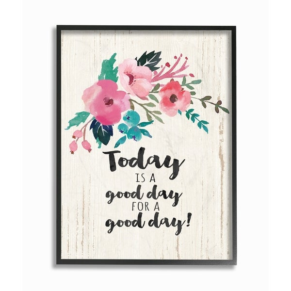 Stupell Industries Today Is A Good Day Floral Framed Giclee Wall Art ...