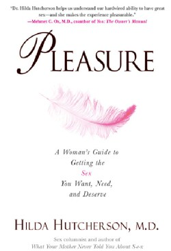 Pleasure: A Woman's Guide to Getting the Sex You Want, Need And Deserve (Paperback)