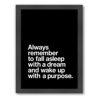 Americanflat 'Always Remember To Fall Asleep With A Dream And Wake Up With A Purpose' Framed Wall Art