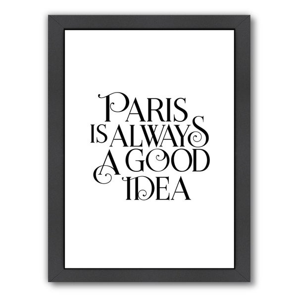 Americanflat Paris Is Always A Good Idea Framed Wall Art Free