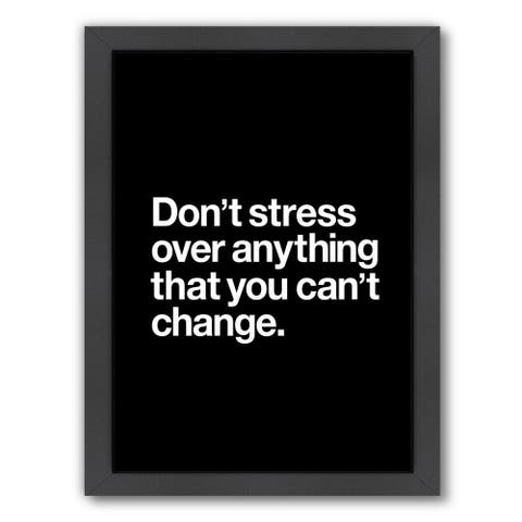 Americanflat 'Dont Stress Anything That You Cant Change' Framed Wall Art