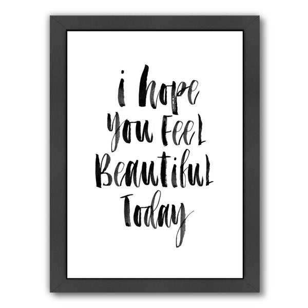 Americanflat X27 I Hope You Feel Beautiful Today Framed Wall