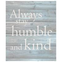 """Always stay humble & kind - Wash out Grey background 10"""" x 12"""" - 10 x 12"""
