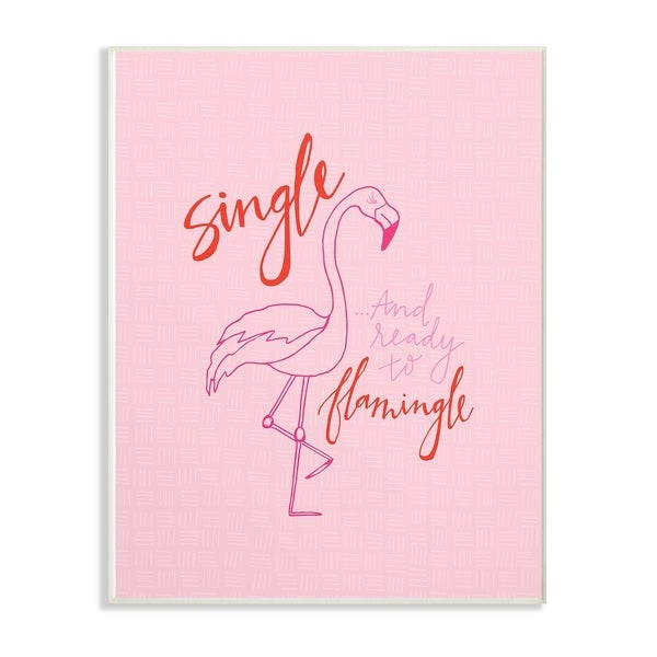 The Stupell Home Decor Collection Hot Pink Single And Ready To Flamingle Flamingo Wall Plaque Art