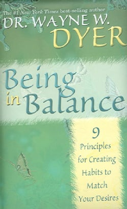Being in Balance: 9 Principles for Creating Habits to Match Your Desires (Hardcover)