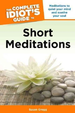 The Complete Idiot's Guide to Short Meditations (Paperback)