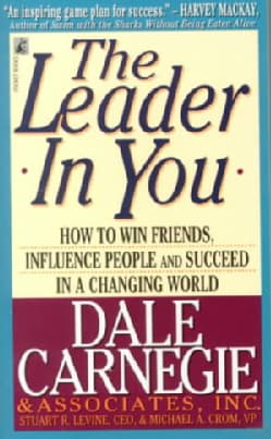 The Leader in You: How to Win Friends, Influence People and Succeed in a Changing World (Paperback)