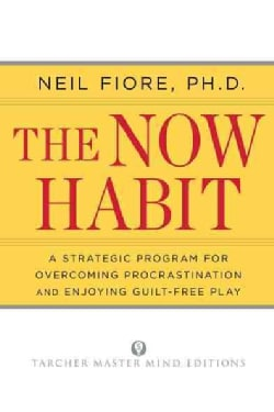 The Now Habit: A Strategic Program for Overcoming Procrastination and Enjoying Guilt-free Play (Paperback)