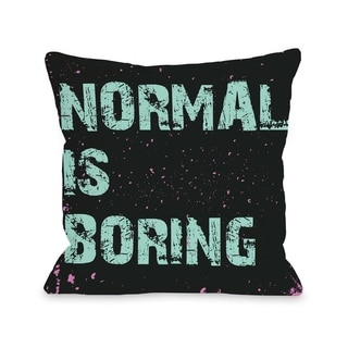 Normal is Boring  Pillow by OBC