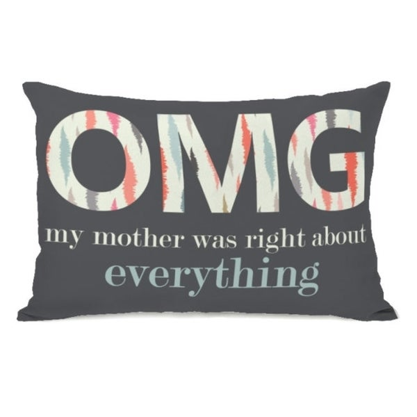 OMG My Mother Was Right - Gray Multi 14x20 Pillow by OBC