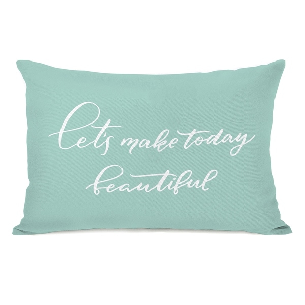 Lets Make Today Beautiful - Blue 14x20 Pillow by OBC