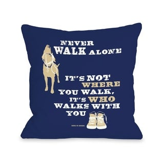 Never Walk Alone  Pillow by Dog is Good