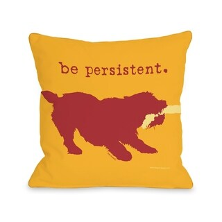 Be Persistent   Pillow by Dog is Good