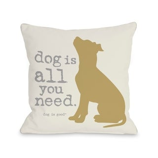 All You Need - Tan  Pillow by Dog is Good
