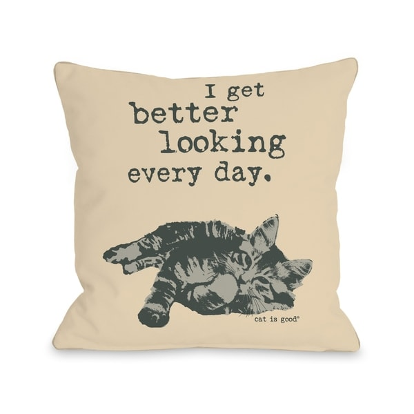 Better Looking Every Day - Tan Grey Pillow by Dog is Good