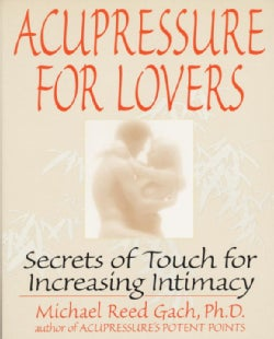 Acupressure for Lovers: Secrets of Touch for Increasing Intimacy (Paperback)