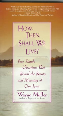 How, Then, Shall We Live?: Four Simple Questions That Reveal the Beauty and Meaning of Our Lives (Paperback)