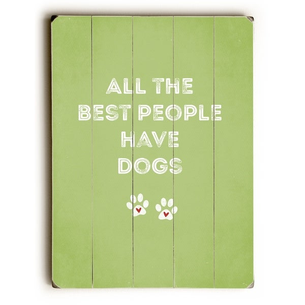 All The Best People Have Dogs - Green Planked Wood Wall Decor by Cheryl Overton