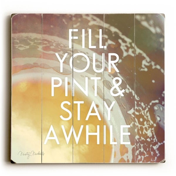 Fill your Pint & Stay Awhile - Planked Wood Wall Decor by Misty Diller