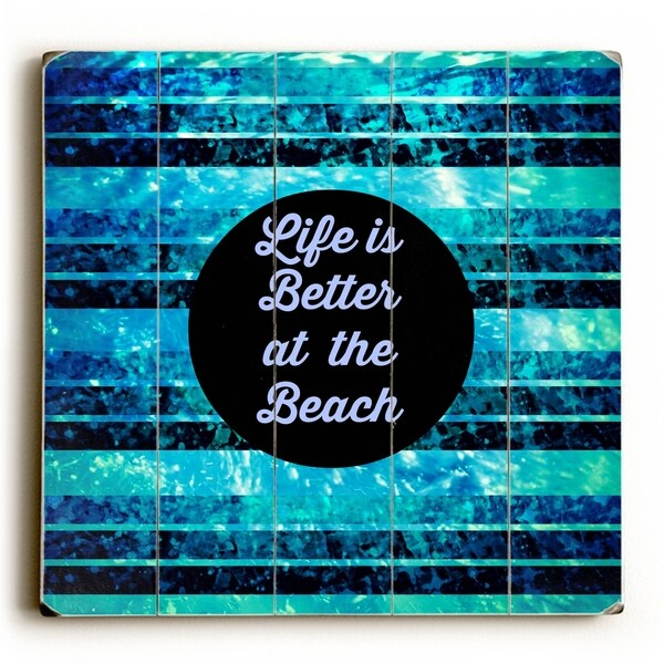 Life is Better at the Beach - Blue Planked Wood Wall Decor by Julia DiSano