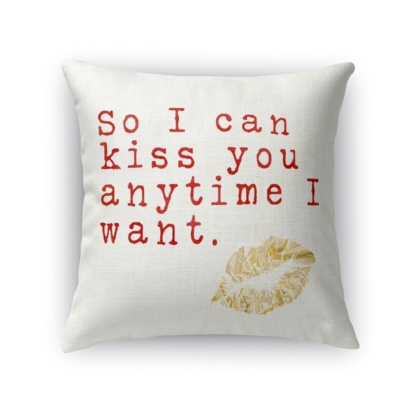 SO I CAN KISS YOU WHENEVER I WANT Throw Pillow By Kavka Designs