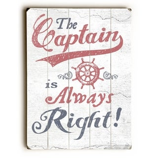 The Captain is Always Right -  Planked Wood Wall Decor by  Lynne Ruttkay