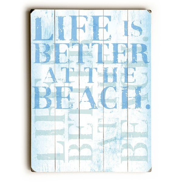 Life is better at the beach - Planked Wood Wall Decor by Peter Horjus