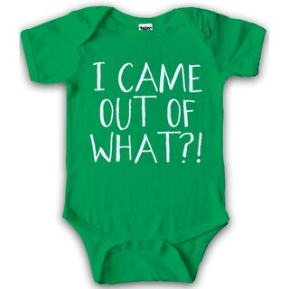 I Came Out Of What?! Creeper Funny Romper Body Suit for Infants in Green