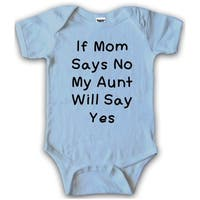 BLUE If Mom Says No My Aunt Will Say Yes Creeper Funny Baby Romper