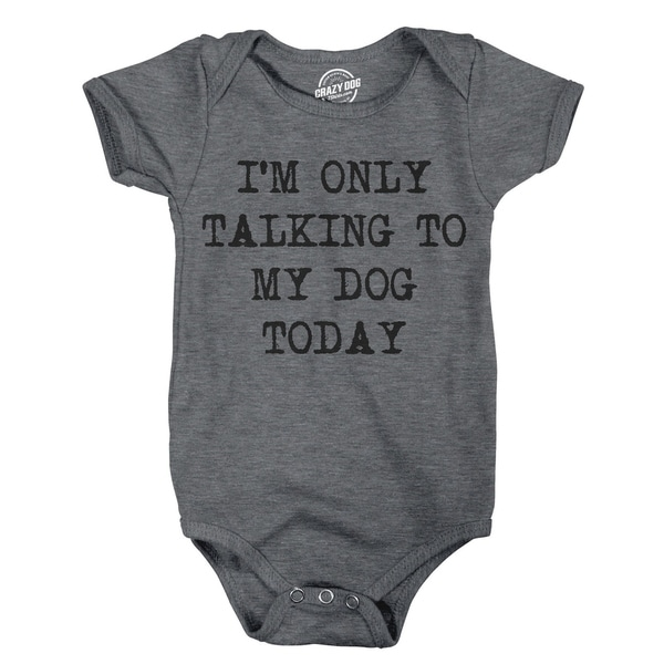 Creeper Im Only Talking to My Dog Today Cute Puppy Pet Owner Baby Bodysuit
