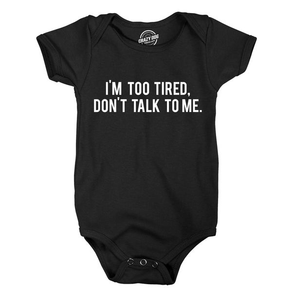 Creeper Im Too Tired Don?t Talk To Me Funny Sarcastic Bodysuit for Newborn Baby