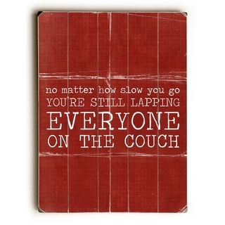 Your Lapping Everyone on the Couch -   Planked Wood Wall Decor by Cheryl Overton
